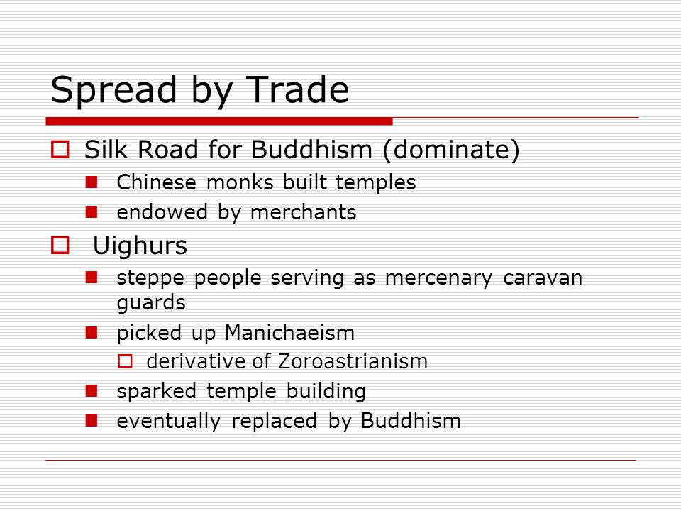 Spread by Trade Silk Road for Buddhism (dominate) Uighurs
