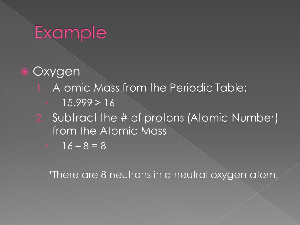 *There are 8 neutrons in a neutral oxygen atom.