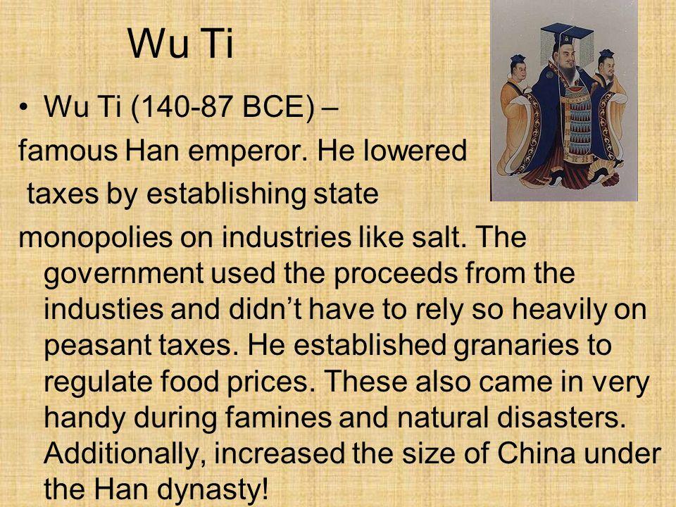 Wu Ti Wu Ti (140-87 BCE) – famous Han emperor. He lowered