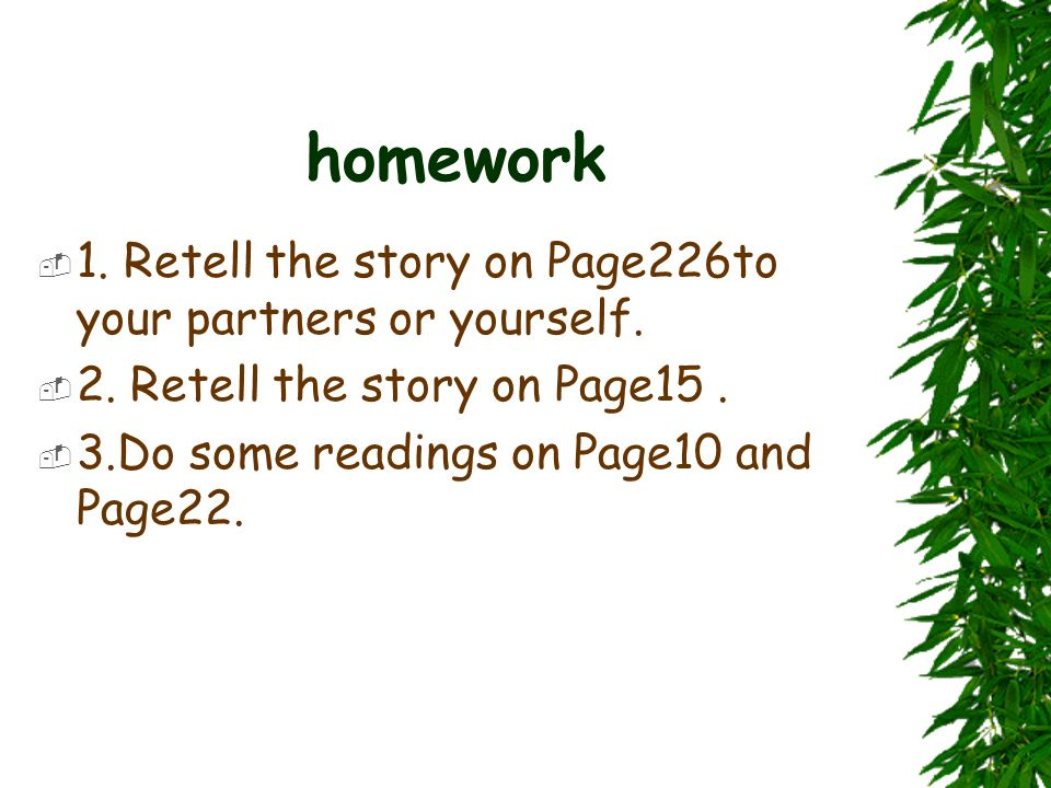 homework 1. Retell the story on Page226to your partners or yourself.