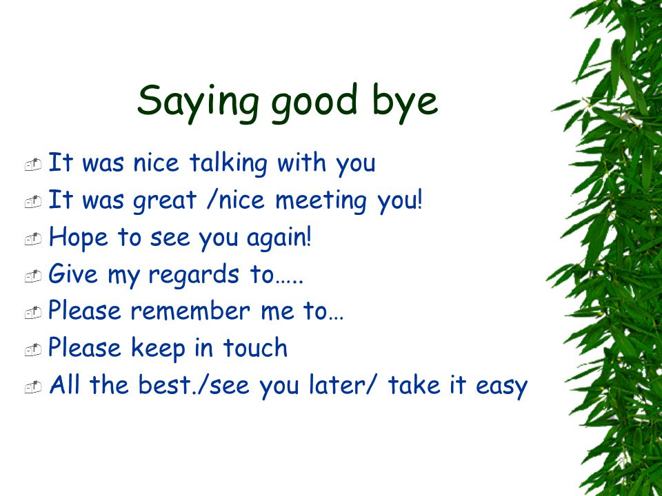 Saying good bye It was nice talking with you