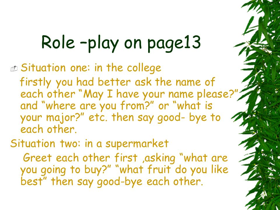 Role –play on page13 Situation one: in the college