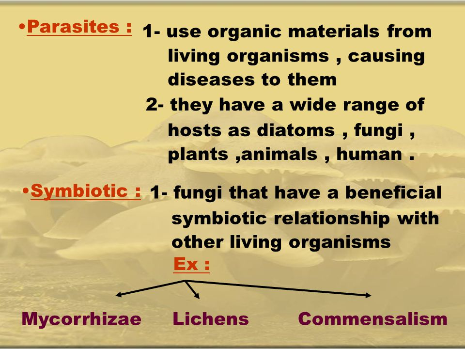 Parasites : 1- use organic materials from. living organisms , causing diseases to them. 2- they have a wide range of.