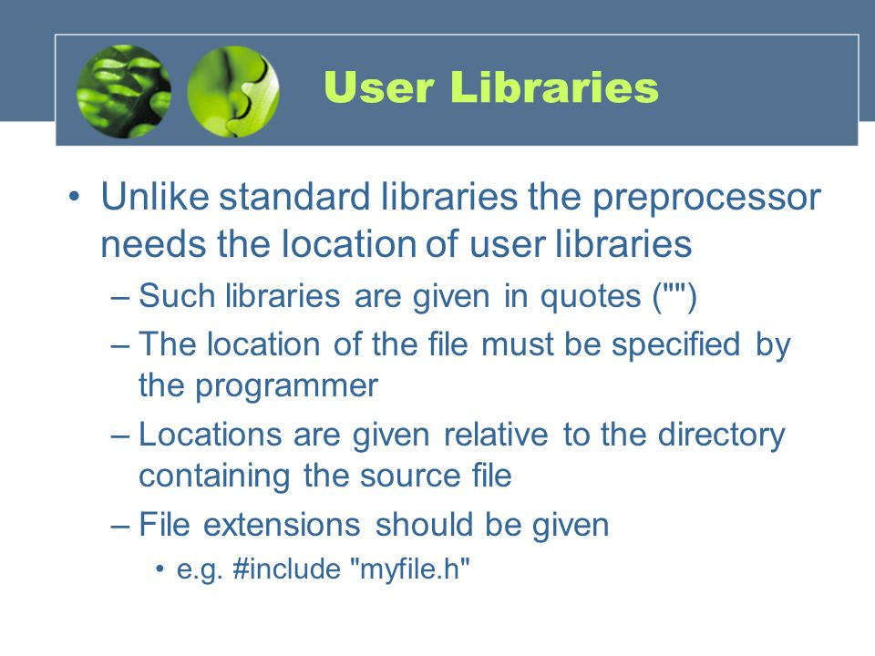 User Libraries Unlike standard libraries the preprocessor needs the location of user libraries. Such libraries are given in quotes ( )