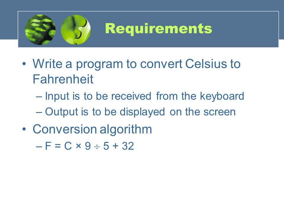 Requirements Write a program to convert Celsius to Fahrenheit