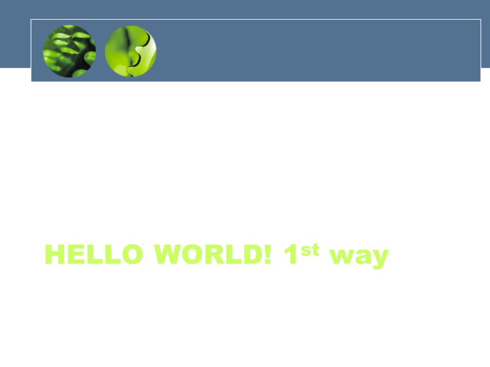 HELLO WORLD! 1st way