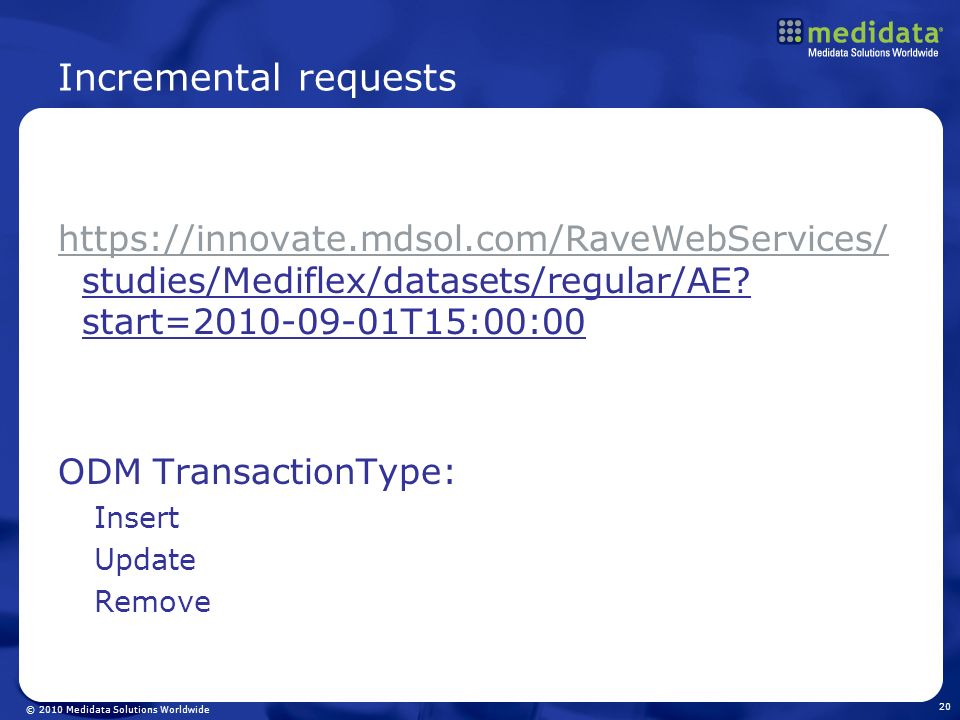 Incremental requests https://innovate.mdsol.com/RaveWebServices/ studies/Mediflex/datasets/regular/AE start=2010-09-01T15:00:00.