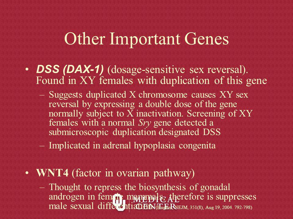 Other Important Genes DSS (DAX-1) (dosage-sensitive sex reversal). Found in XY females with duplication of this gene.