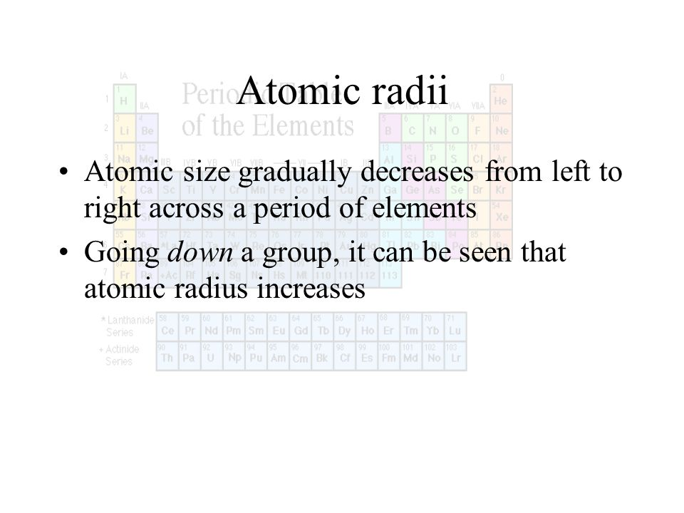 Atomic radiiAtomic size gradually decreases from left to right across a period of elements.