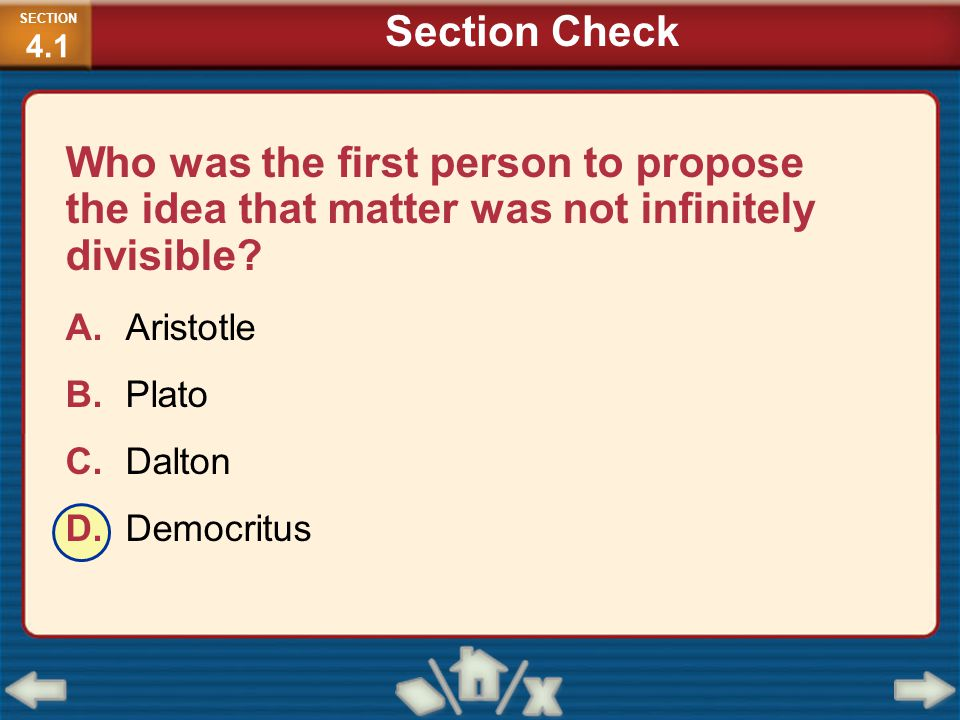 SECTION4.1 Section Check. Who was the first person to propose the idea that matter was not infinitely divisible