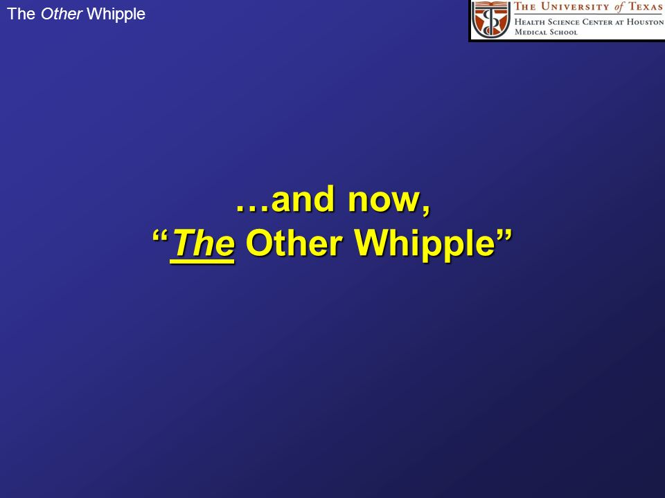 …and now, The Other Whipple