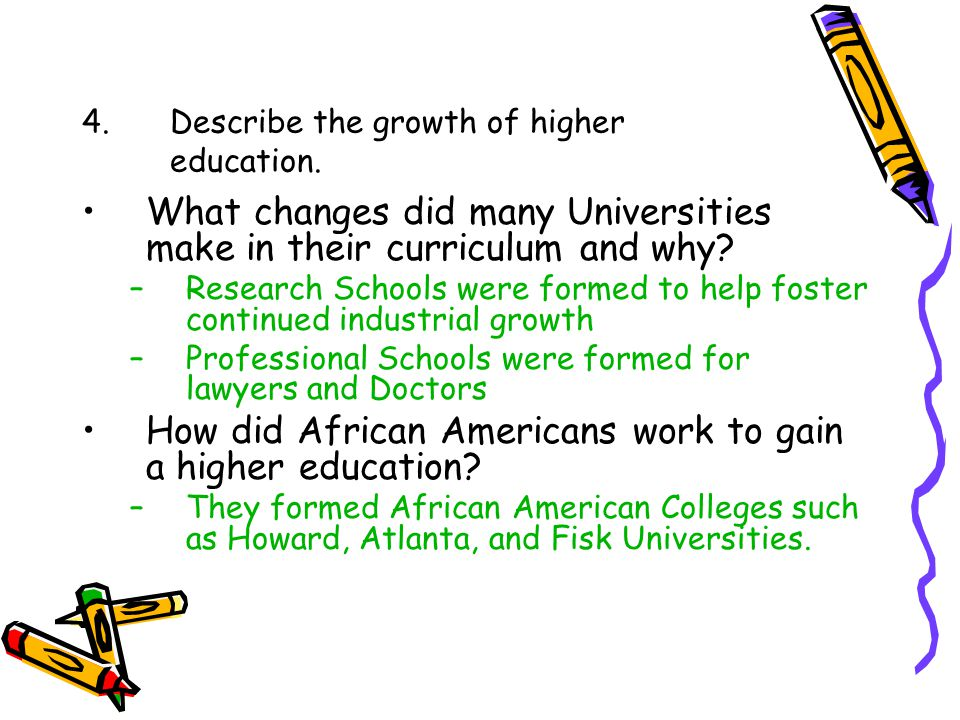4. Describe the growth of higher education.
