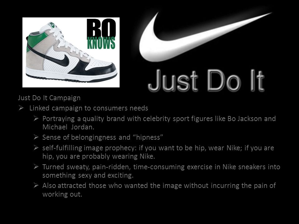 Just Do It Campaign Linked campaign to consumers needs. Portraying a quality brand with celebrity sport figures like Bo Jackson and Michael Jordan.