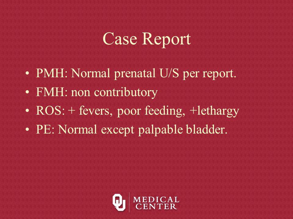 Case Report PMH: Normal prenatal U/S per report. FMH: non contributory