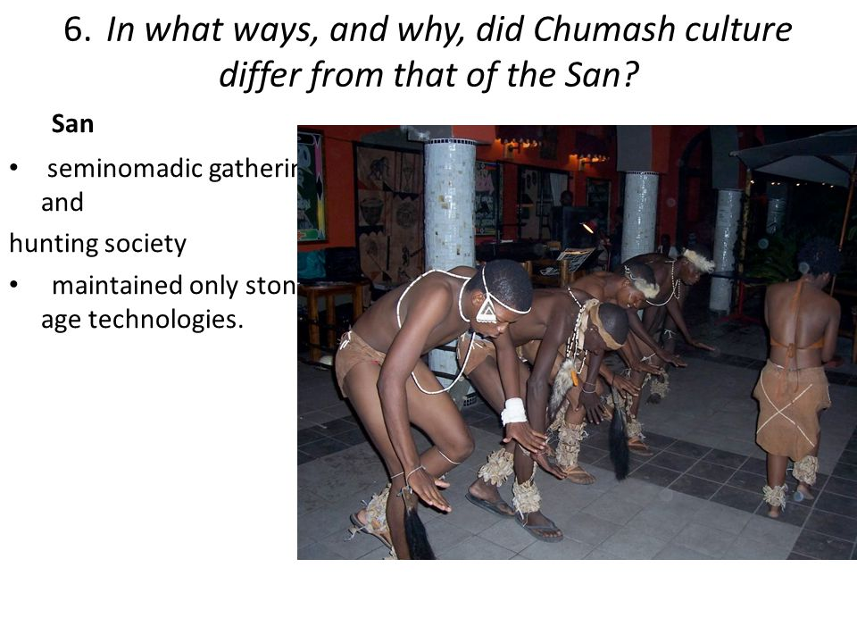 6. In what ways, and why, did Chumash culture differ from that of the San