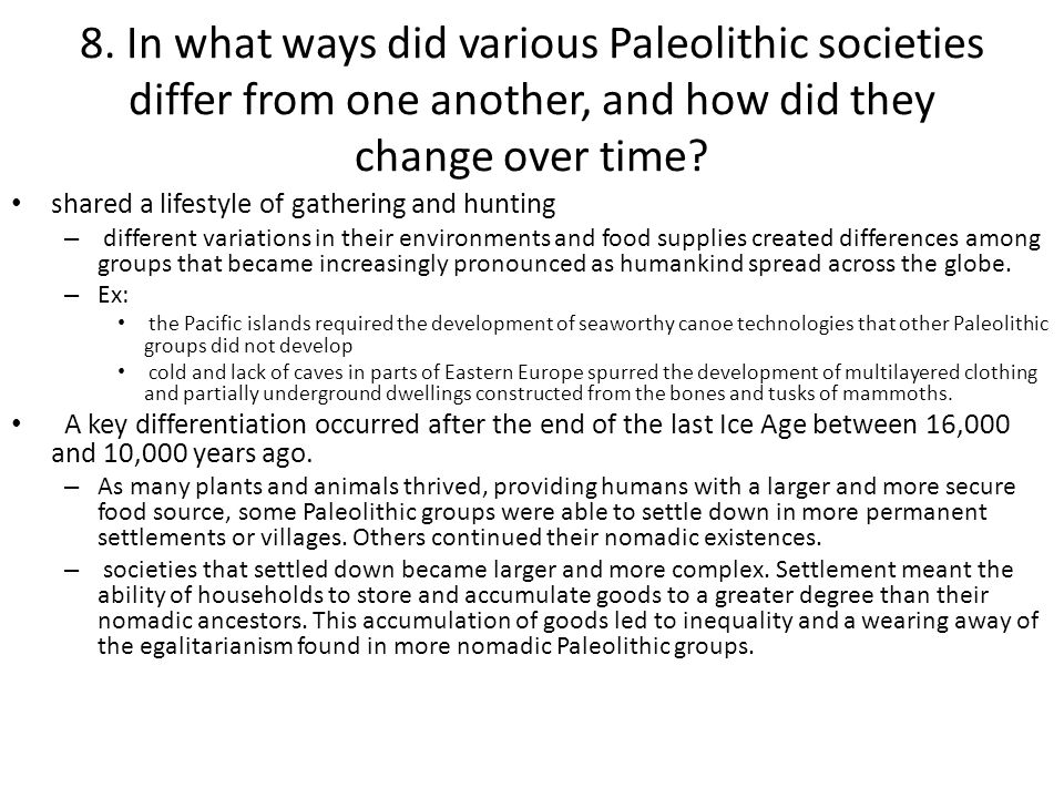 8. In what ways did various Paleolithic societies differ from one another, and how did they change over time