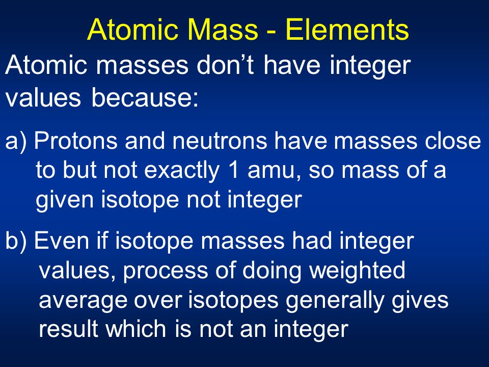 Atomic Mass - Elements Atomic masses don't have integer values because: