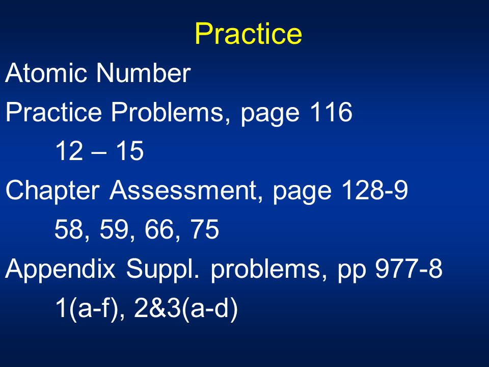 Practice Atomic Number Practice Problems, page 116 12 – 15