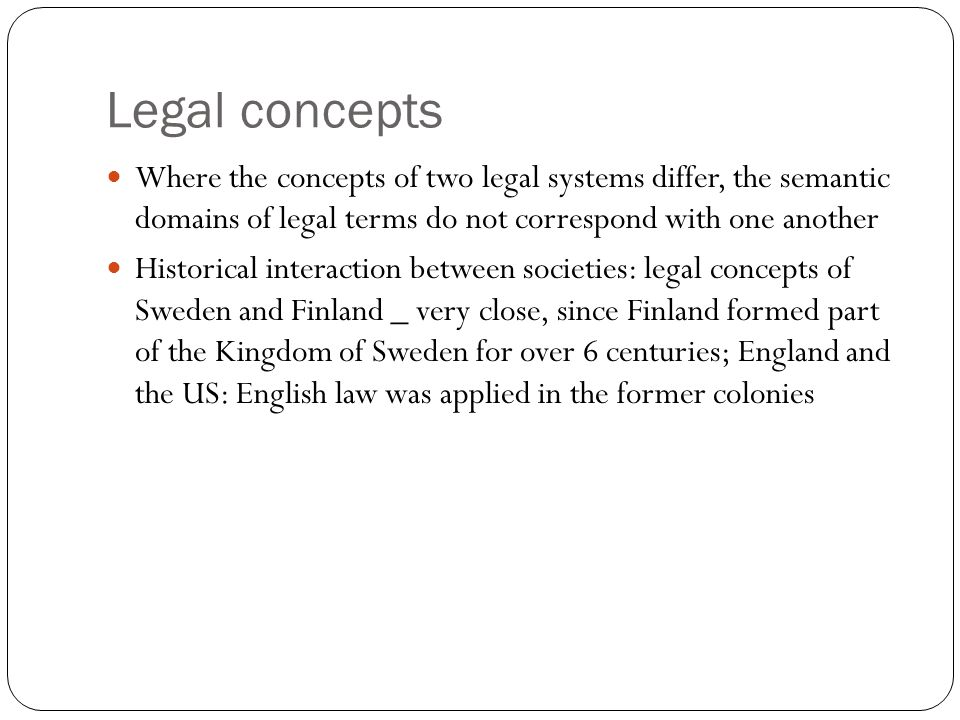 Legal concepts Where the concepts of two legal systems differ, the semantic domains of legal terms do not correspond with one another.