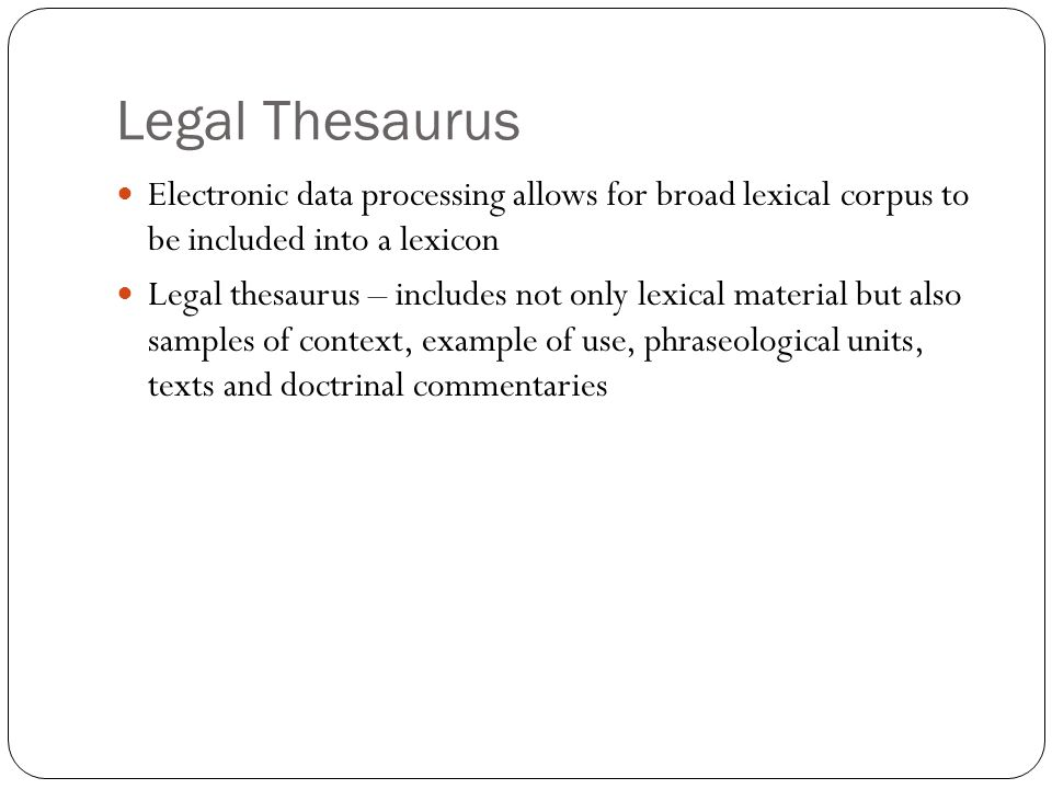 Legal Thesaurus Electronic data processing allows for broad lexical corpus to be included into a lexicon.