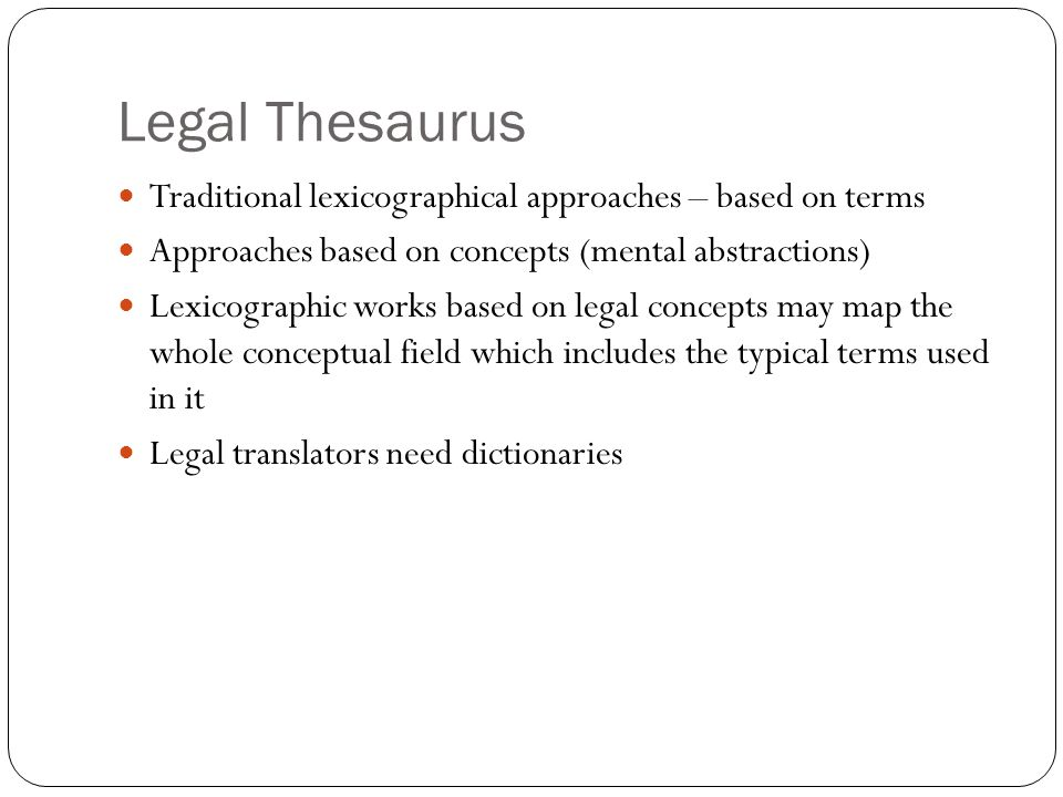 Legal Thesaurus Traditional lexicographical approaches – based on terms. Approaches based on concepts (mental abstractions)