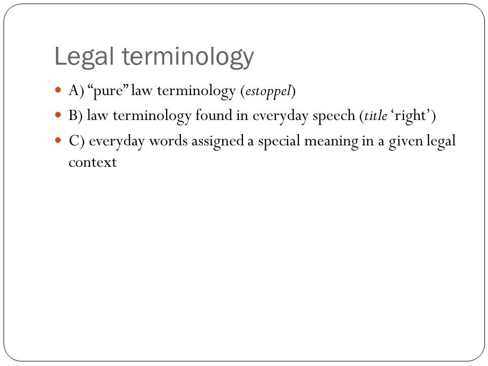 Legal terminology A) pure law terminology (estoppel)