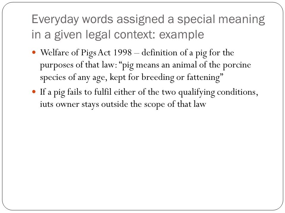 Everyday words assigned a special meaning in a given legal context: example