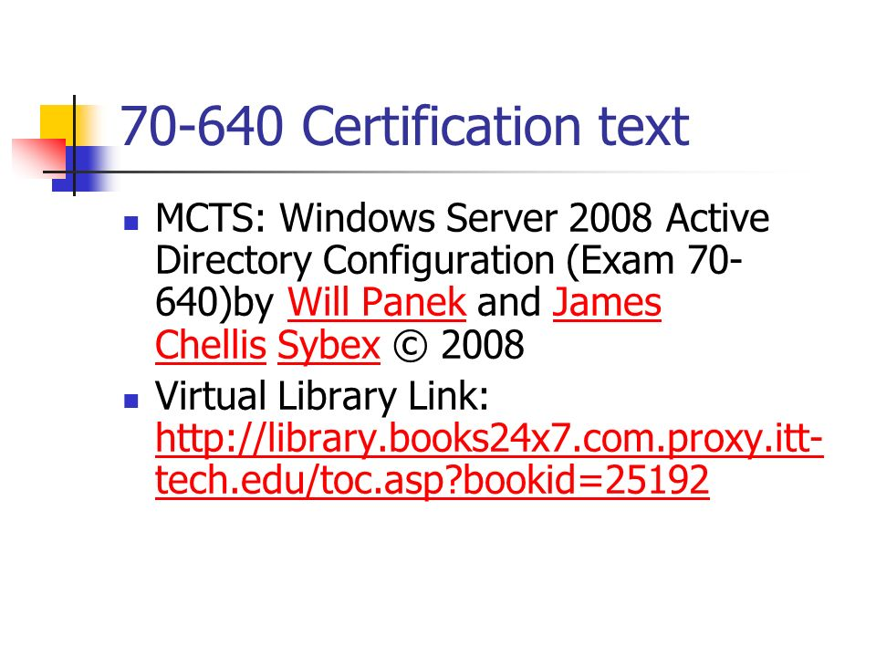 70-640 Certification text MCTS: Windows Server 2008 Active Directory Configuration (Exam 70-640)by Will Panek and James Chellis Sybex © 2008.