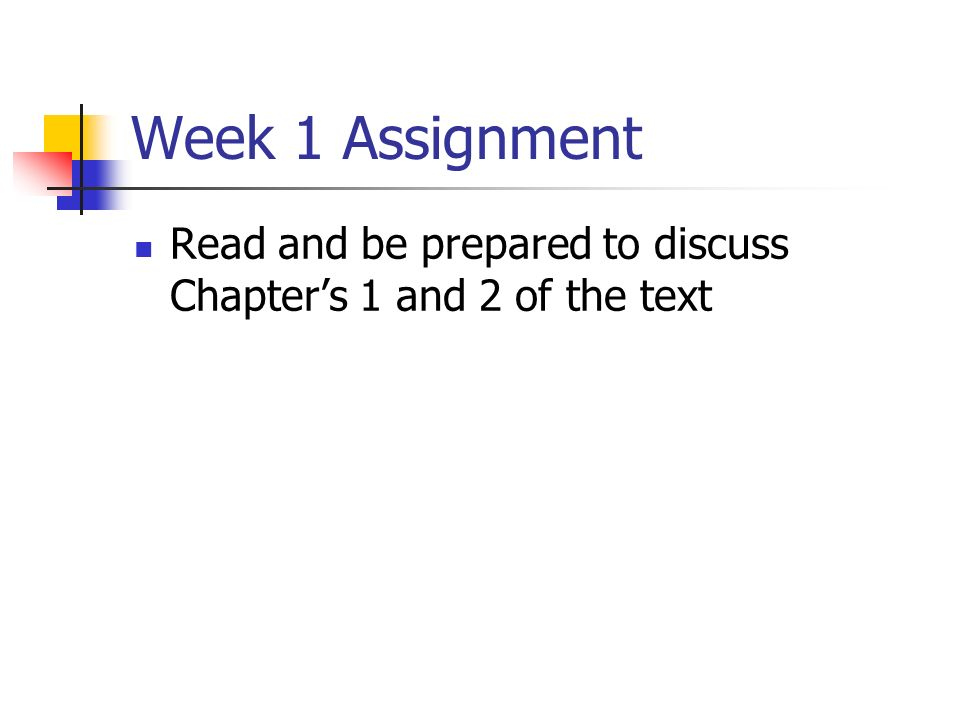Week 1 Assignment Read and be prepared to discuss Chapter's 1 and 2 of the text
