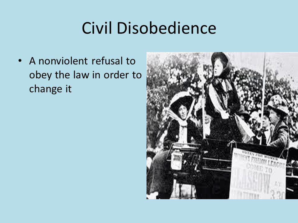 Civil Disobedience A nonviolent refusal to obey the law in order to change it