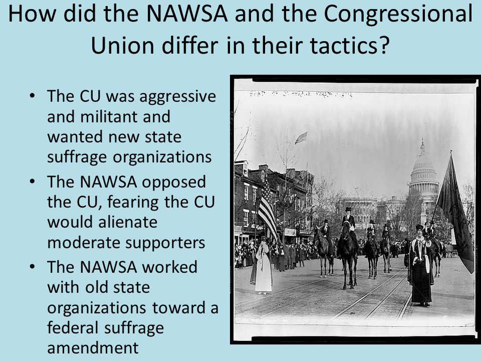 How did the NAWSA and the Congressional Union differ in their tactics