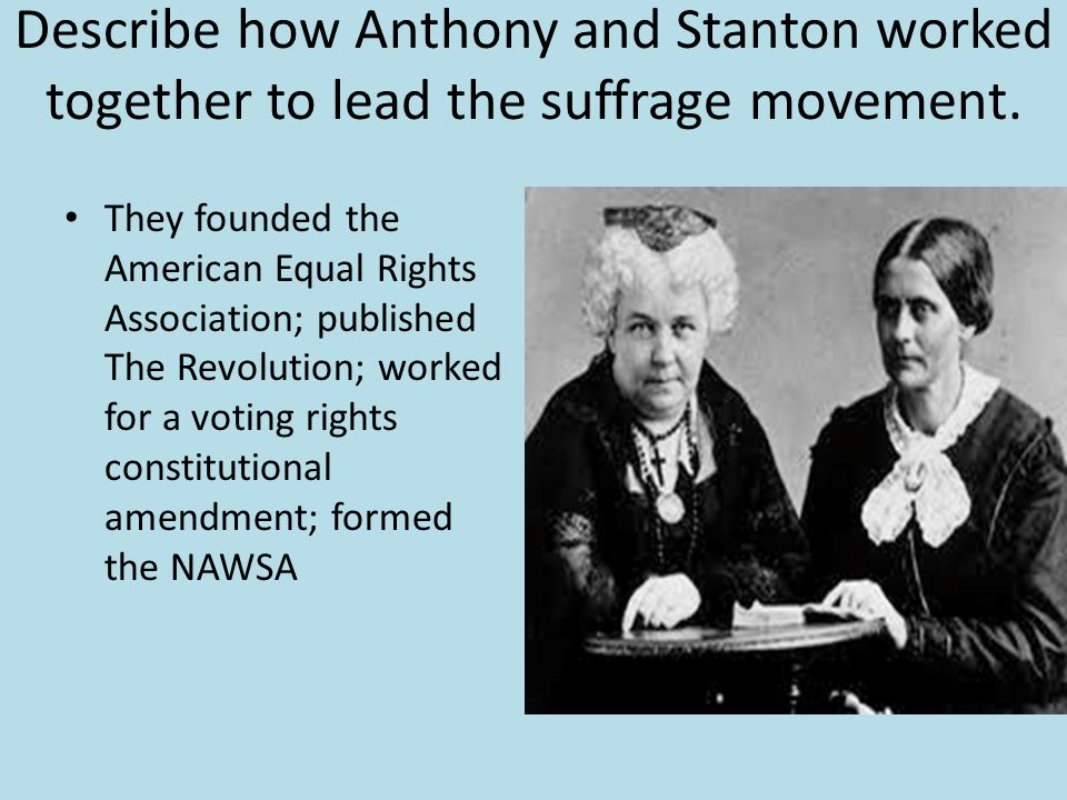 Describe how Anthony and Stanton worked together to lead the suffrage movement.