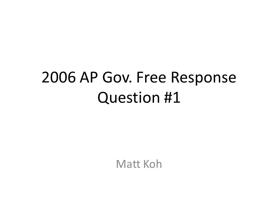 2006 AP Gov. Free Response Question #1