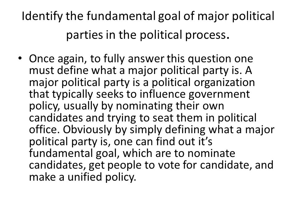 Identify the fundamental goal of major political parties in the political process.