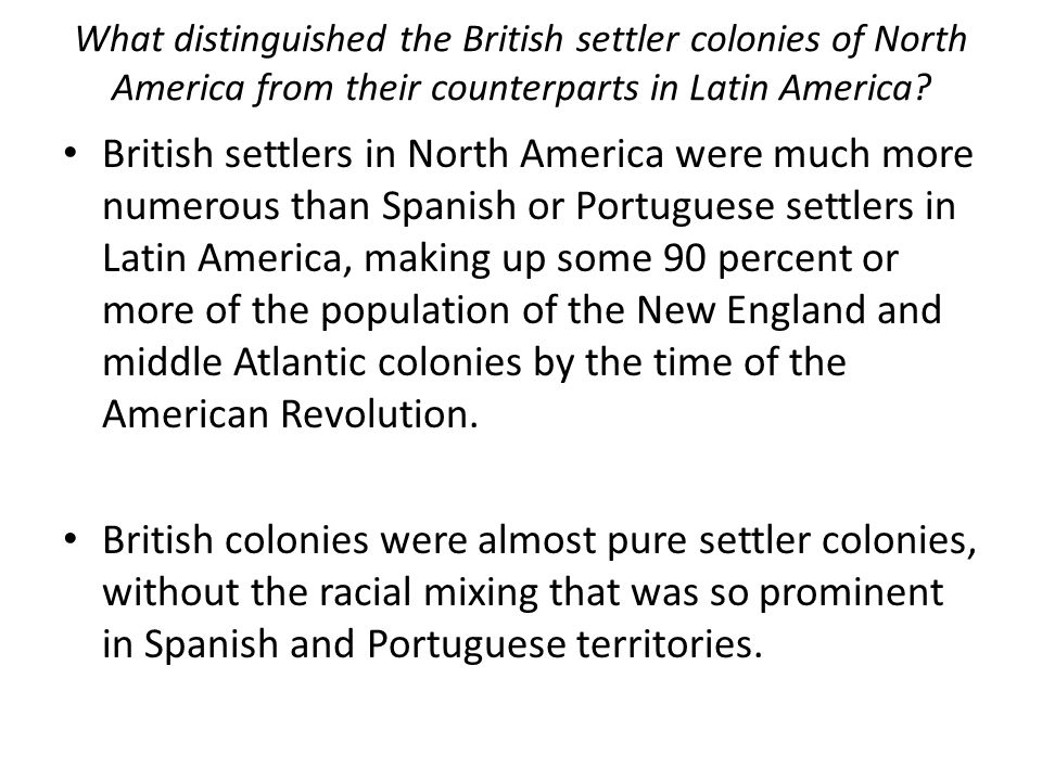 What distinguished the British settler colonies of North America from their counterparts in Latin America