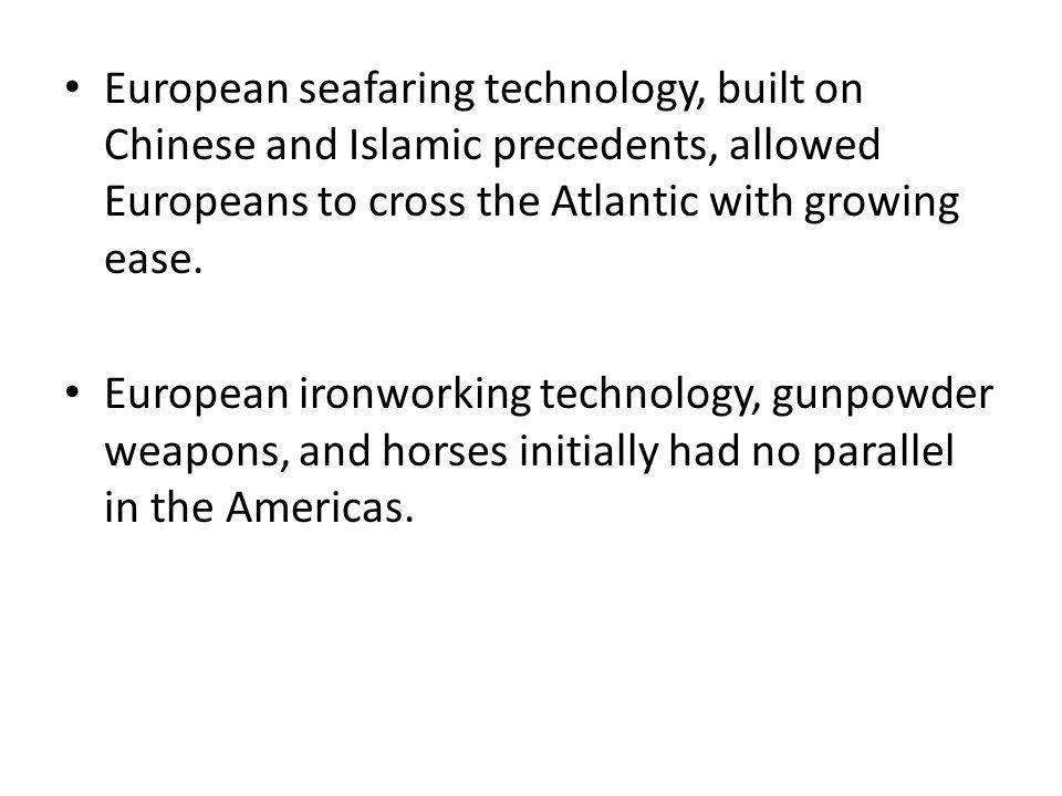 European seafaring technology, built on Chinese and Islamic precedents, allowed Europeans to cross the Atlantic with growing ease.