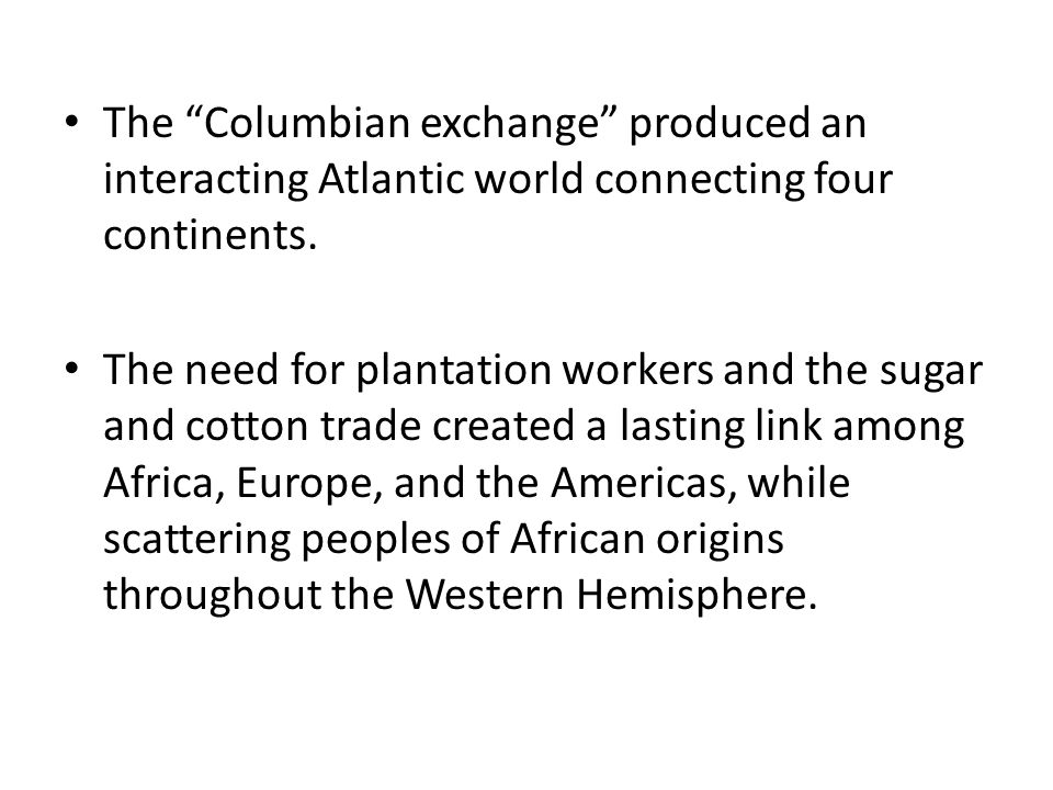 The Columbian exchange produced an interacting Atlantic world connecting four continents.