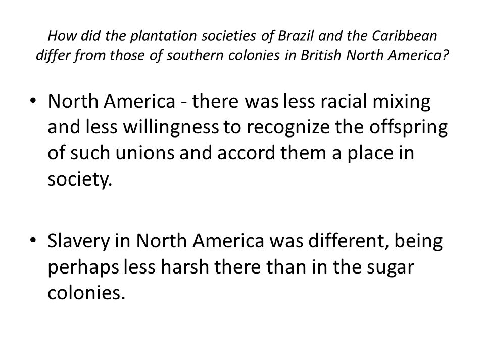 How did the plantation societies of Brazil and the Caribbean differ from those of southern colonies in British North America