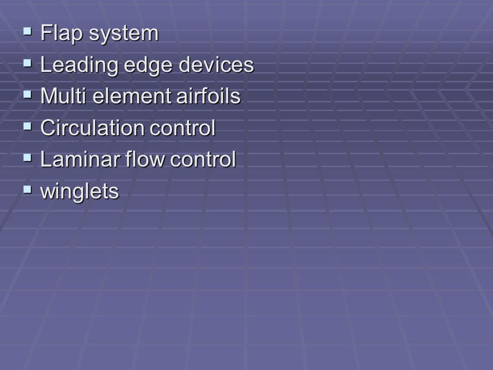 Flap system Leading edge devices. Multi element airfoils. Circulation control. Laminar flow control.
