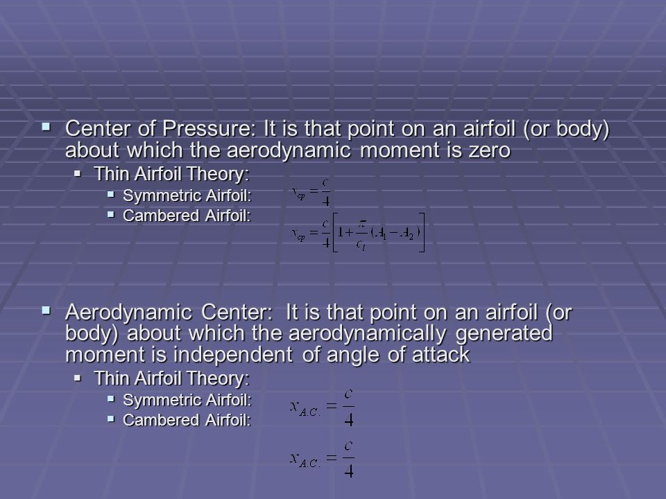 Center of Pressure: It is that point on an airfoil (or body) about which the aerodynamic moment is zero