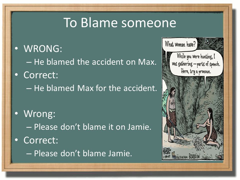 To Blame someone WRONG: Correct: Wrong: He blamed the accident on Max.