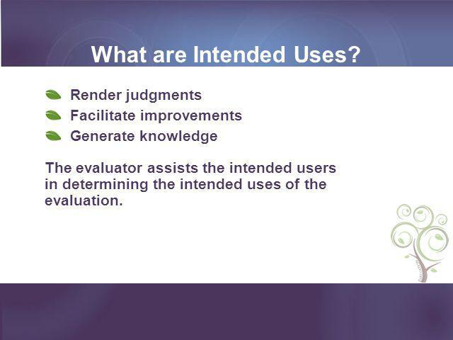 What are Intended Uses Render judgments Facilitate improvements