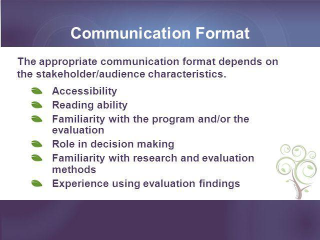 Communication Format The appropriate communication format depends on the stakeholder/audience characteristics.