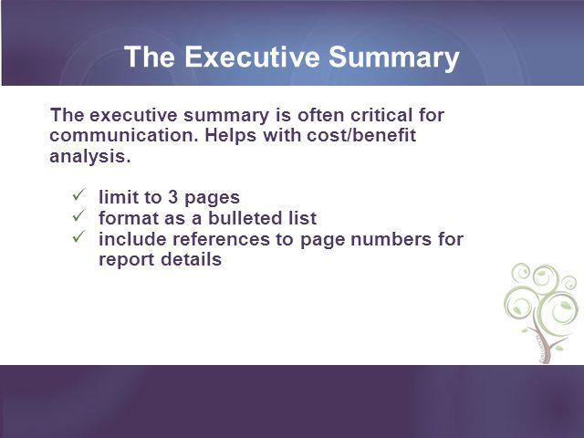 The Executive Summary The executive summary is often critical for communication. Helps with cost/benefit analysis.