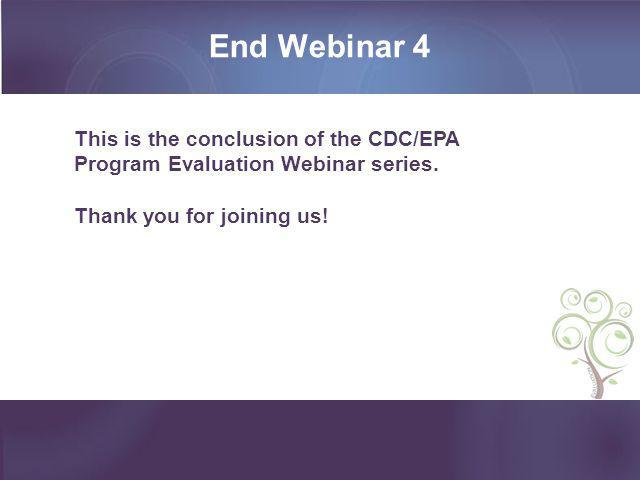 End Webinar 4 This is the conclusion of the CDC/EPA