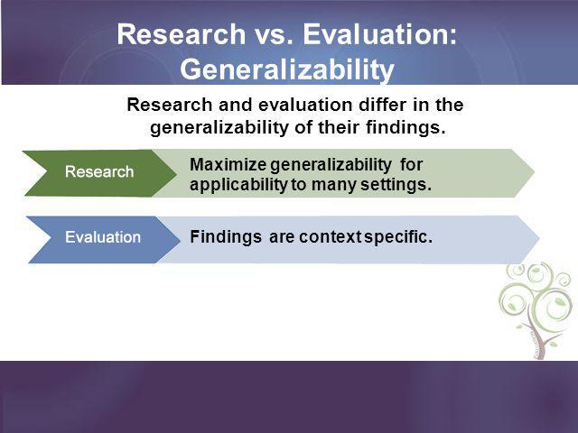 Research vs. Evaluation: Generalizability