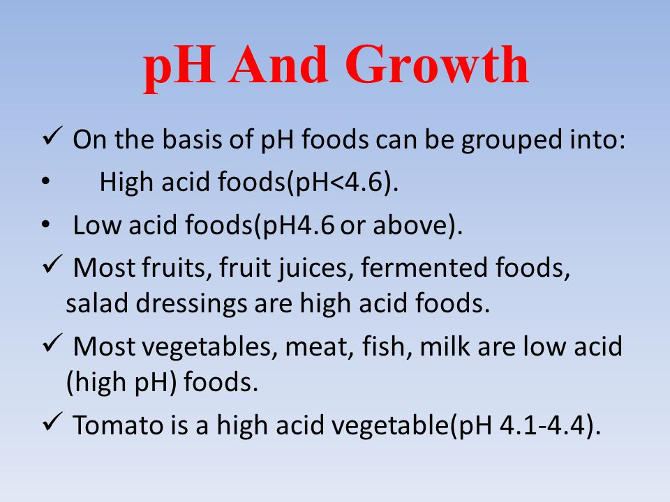 pH And Growth On the basis of pH foods can be grouped into: