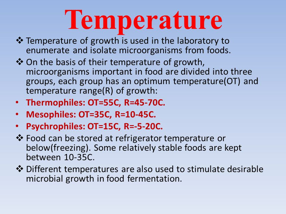 Temperature Temperature of growth is used in the laboratory to enumerate and isolate microorganisms from foods.
