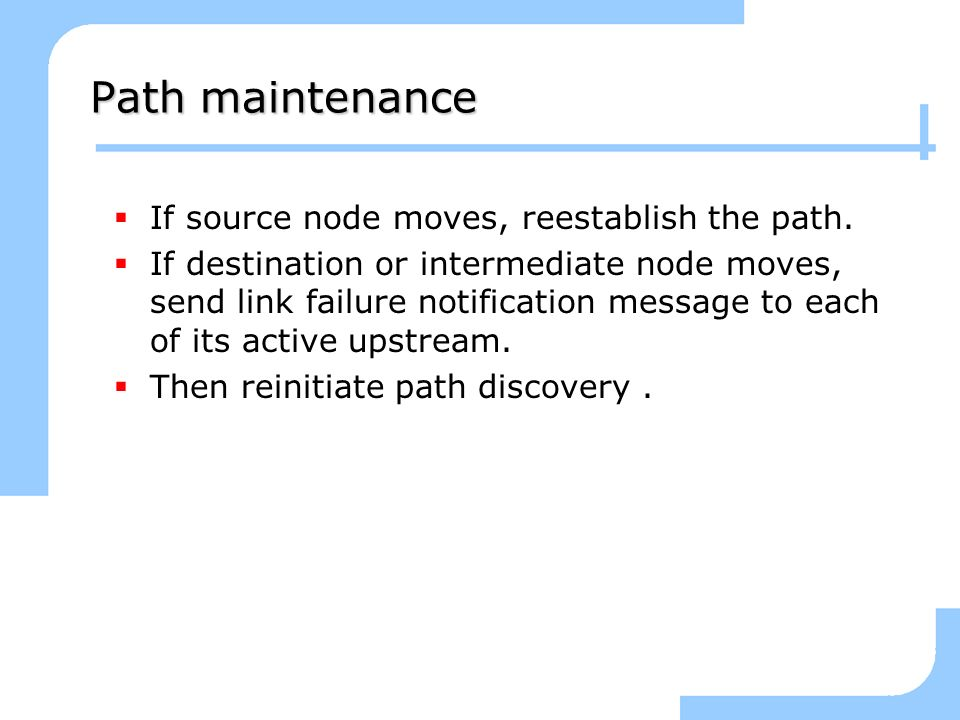 Path maintenance If source node moves, reestablish the path.