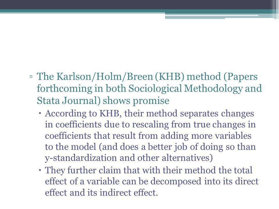 The Karlson/Holm/Breen (KHB) method (Papers forthcoming in both Sociological Methodology and Stata Journal) shows promise
